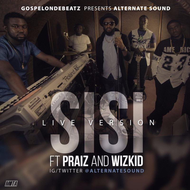 Alternate Sound ft Praiz & Wizkid - Sisi (Live Version) [ViDeo]