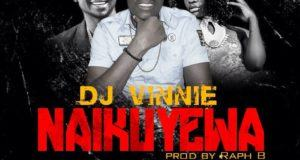 DJ Vinnie - Naikuyewa ft Gentle & Tanny [AuDio]