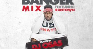 Dj Osas - The Banger Mix ft Runtown