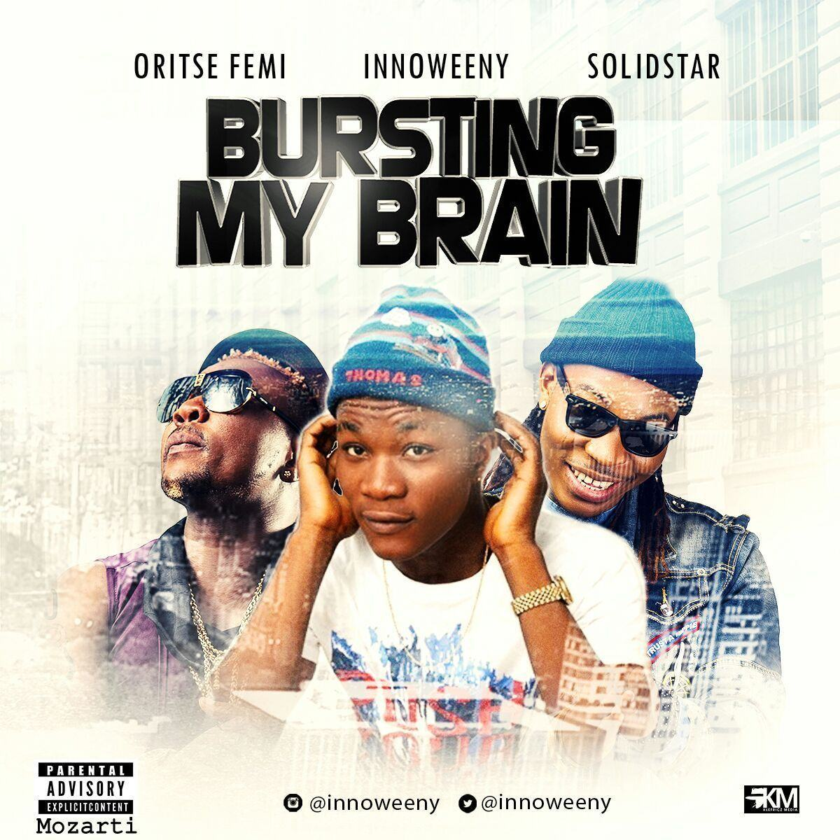 Innoweeny - Bursting My Brain ft Solidstar & Oritse Femi [AuDio]