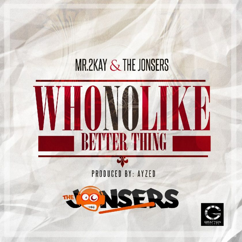 Mr 2Kay & The Jonsers - Who No Like Better Thing