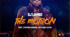 DJ Lambo - The Motion ft Seyi Shay, Cynthia Morgan & Eva Alordiah [AuDio]