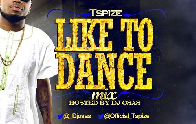 Dj Osas - Like To Dance ft Tspize [MixTape]