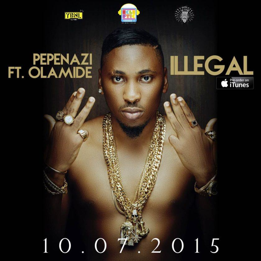 Pepenazi - Illegal ft Olamide [AuDio]