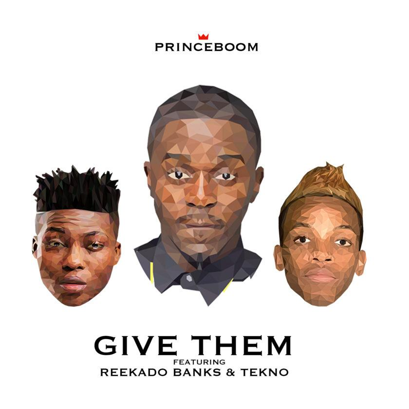 PrinceBoom - Give Them ft Reekado Banks & Tekno [AuDio]