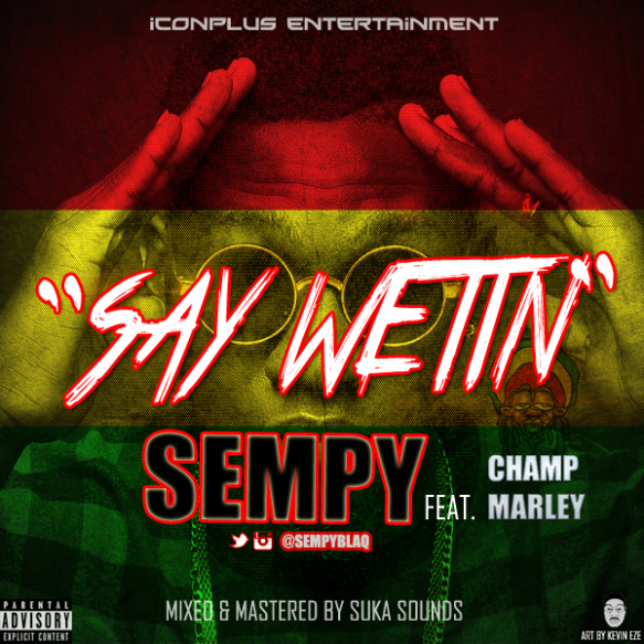 Sempy - Say Wetin ft Champ Marley