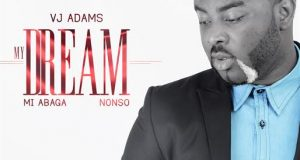 VJ Adams - My Dream ft M.I Abaga & Nonso