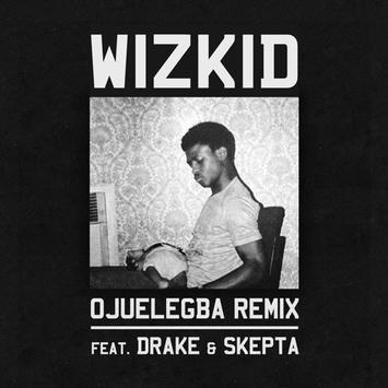 Wizkid - Ojuelegba (Remix) ft Drake & Skepta [Official AuDio Version]