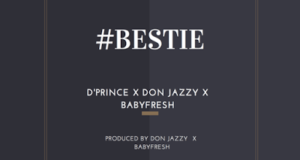 D'Prince, Don Jazzy & BabyFresh - Bestie [AuDio]