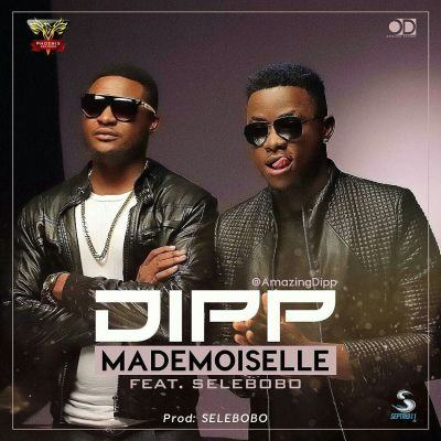 Dipp - Mademoiselle ft Selebobo [AuDio]
