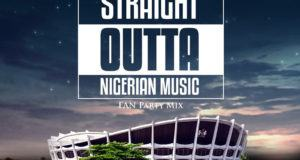 Dj Spinall – Straight Outta Nigerian Music (Fan Party Mix)