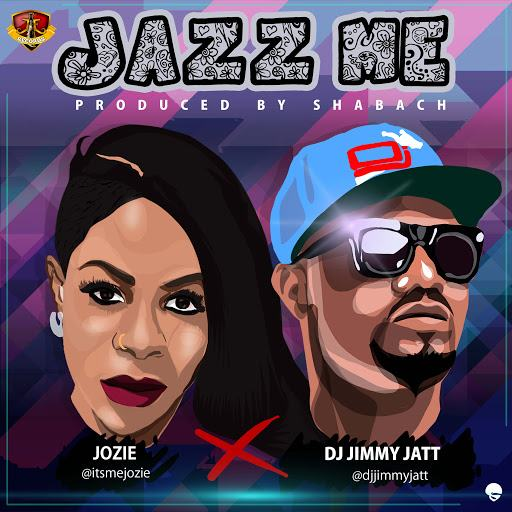 Jozie - Jazz Me ft DJ Jimmy Jatt [AuDio]