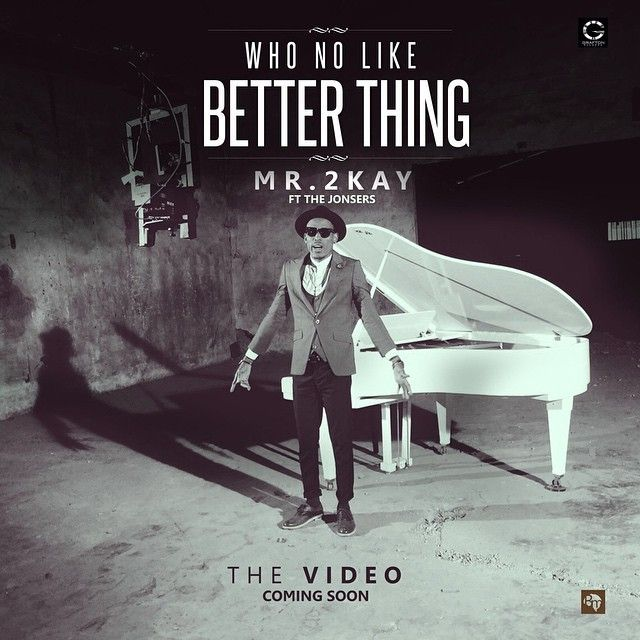 Mr 2Kay - Who No Like Better Thing ft The Jonsers [ViDeo]