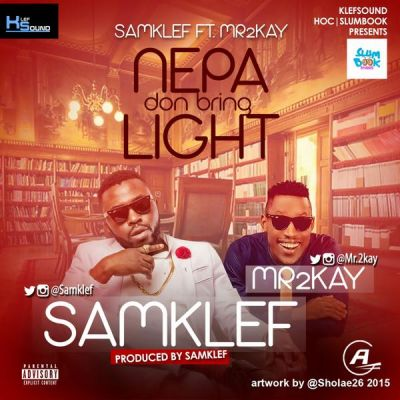 Samklef - Nepa Don Bring Light ft Mr 2Kay