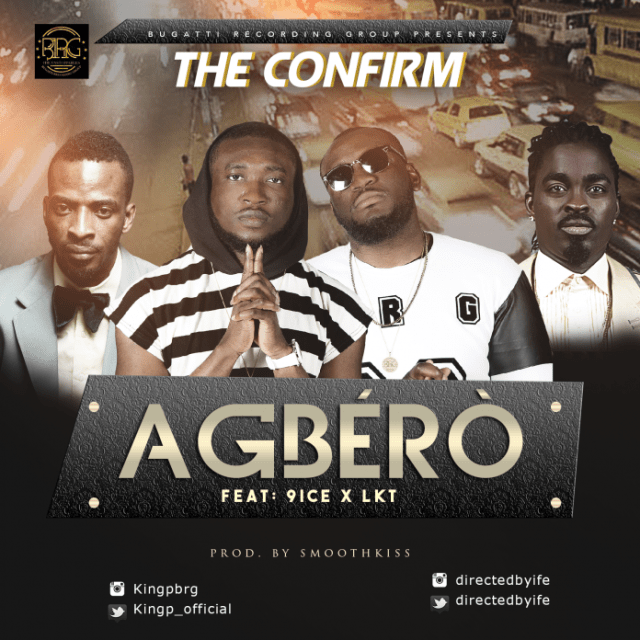 The Confirm - Agbero ft 9ice & LKT [ViDeo]