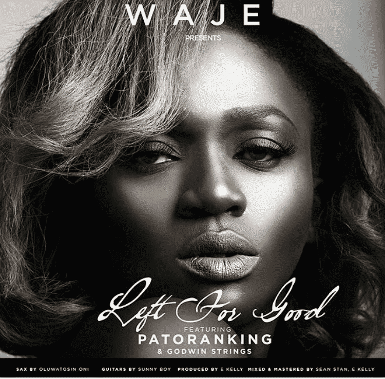 Waje – Left For Good ft Patoranking & Godwin Strings [AuDio]