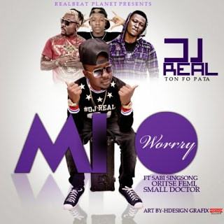 DJ Real - Mi O Worry ft Oritse Femi, Small Doctor & Sabi [ViDeo]