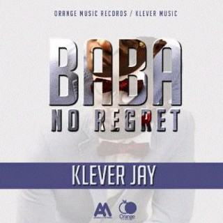 Klever Jay – Baba No Regret [AuDio]