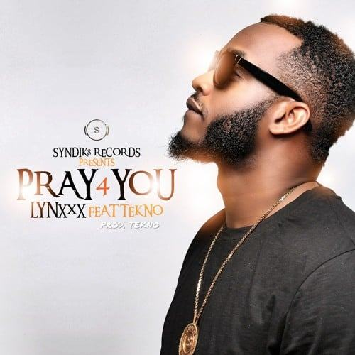 Lynxxx - Pray For You ft Tekno [AuDio]