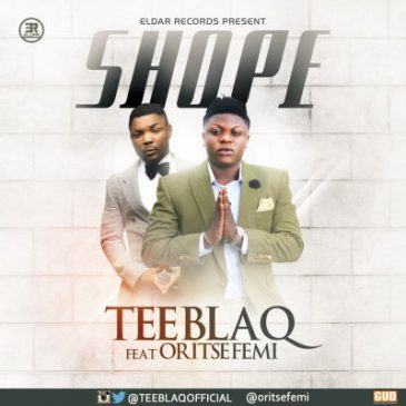 Tee Blaq - Shope ft Oritse Femi [AuDio]
