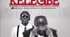 Dj Baddo – Kelegbe ft Small Doctor [AuDio]