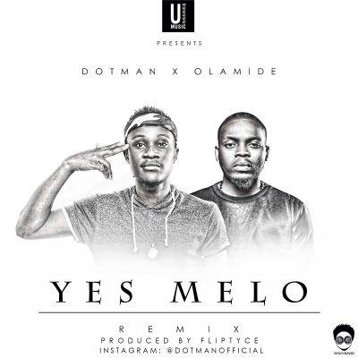 Dotman - Yes Melo (Remix) ft Olamide [AuDio]