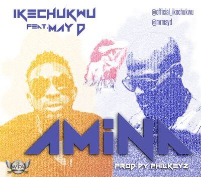 Ikechukwu – Amina ft May D [AuDio]