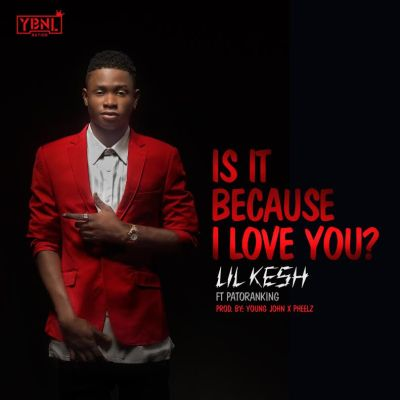 Lil Kesh - Is It Because I Love You ft Patoranking