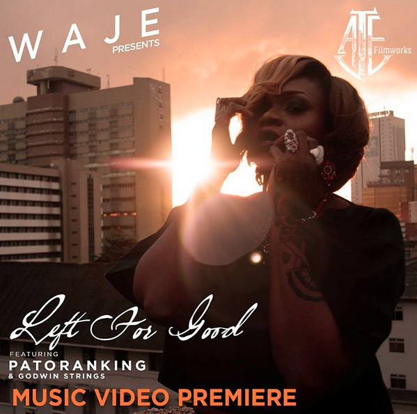 Waje - Left For Good ft Patoranking [ViDeo]