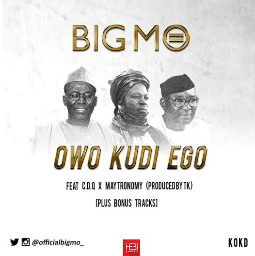 Big Mo – Owo Kudi Ego ft Maytronomy & CDQ [AuDio]