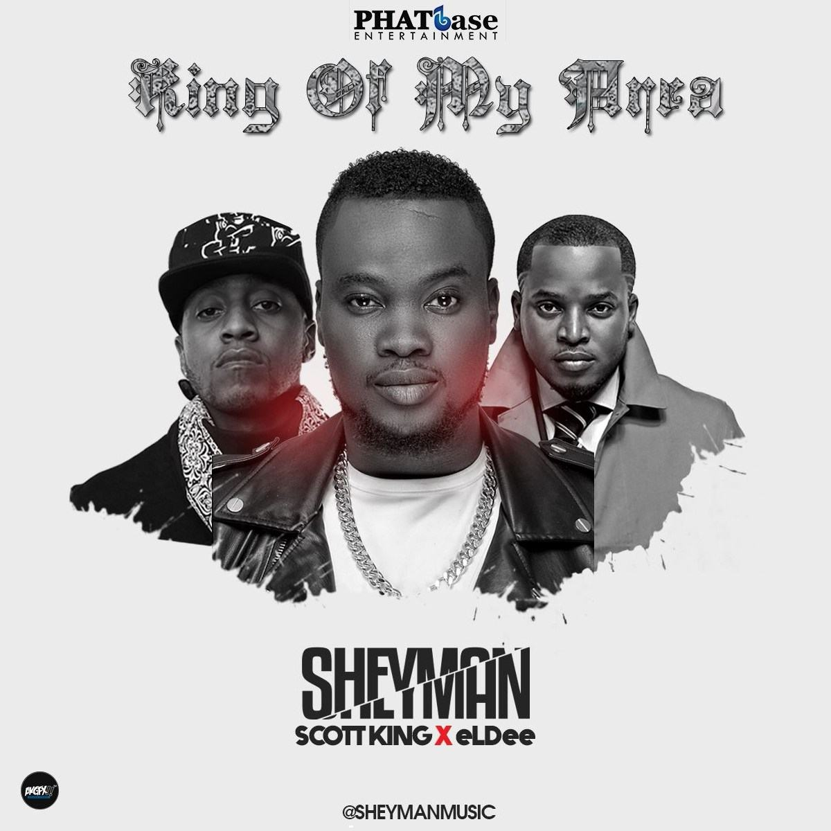 Sheyman – King of My Area ft eLDee & Scott King [AuDio + ViDeo]