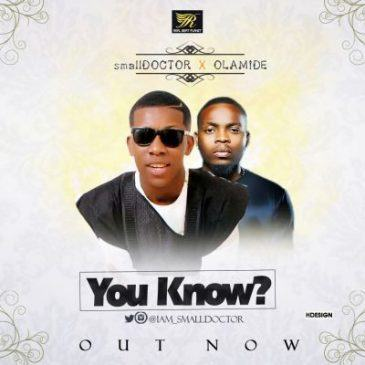 Small Doctor - You Know ft Olamide [AuDio]