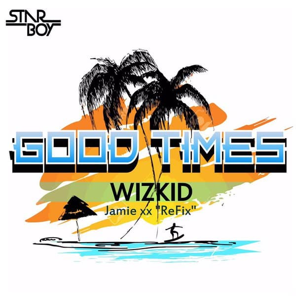 Wizkid – Good Times (Jamie xx Refix) [AuDio]