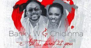 Banky W & Chidinma – All I Want Is You [AuDio]