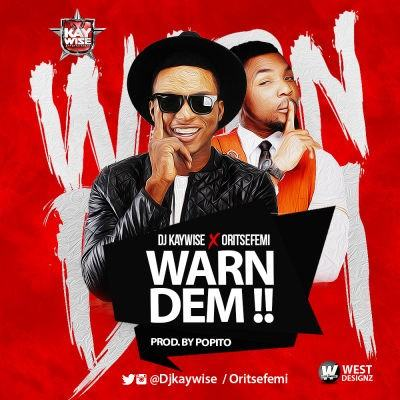 DJ Kaywise - Warn Dem ft Oritse Femi [AuDio]