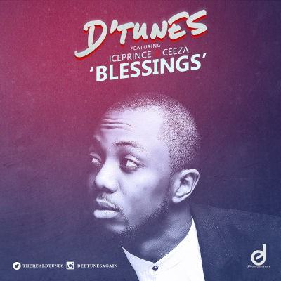 D'Tunes - Blessings ft Ceeza & Ice Prince [AuDio]