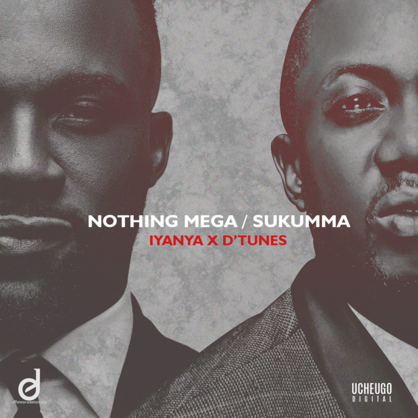 D'Tunes - Nothing Mega + Sukuma ft Iyanya