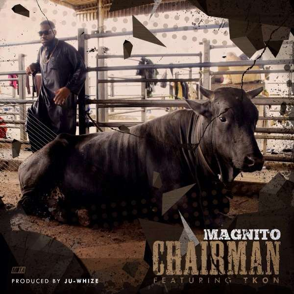 Magnito - Chairman ft Tkon [AuDio]
