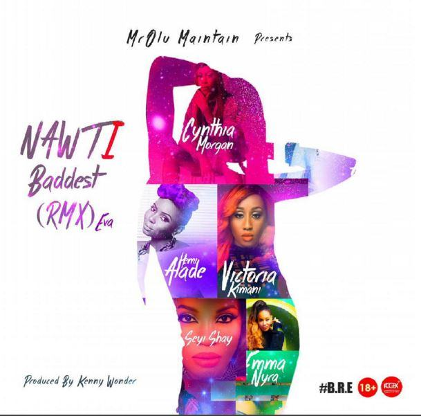 Olu Maintain - Nawti (Baddest Remix Ever) ft Seyi Shay, Cynthia Morgan, Yemi Alade, Victoria Kimani & Emma Nyra [AuDio]