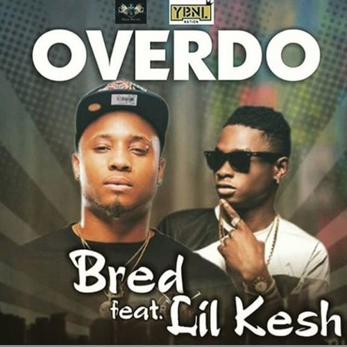 B-Red - Over Do ft Lil Kesh