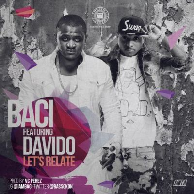 Baci - Let's Relate ft Davido [ViDeo]