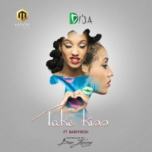 Di'Ja - Take Kiss ft Babyfresh [AuDio + ViDeo]