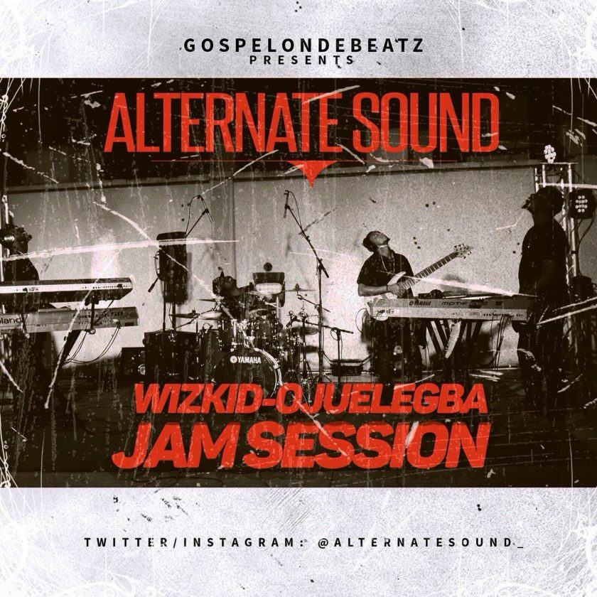 GospelOnDeBeatz, Alternate Sound & Wizkid - Ojuelegba (Live Jam Session) [AuDio]
