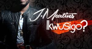 J. Martins - Ikwusigo? [AuDio]