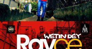 Rayce - Wetin Dey [ViDeo]