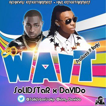 Solidstar & Davido - Wait [AuDio]