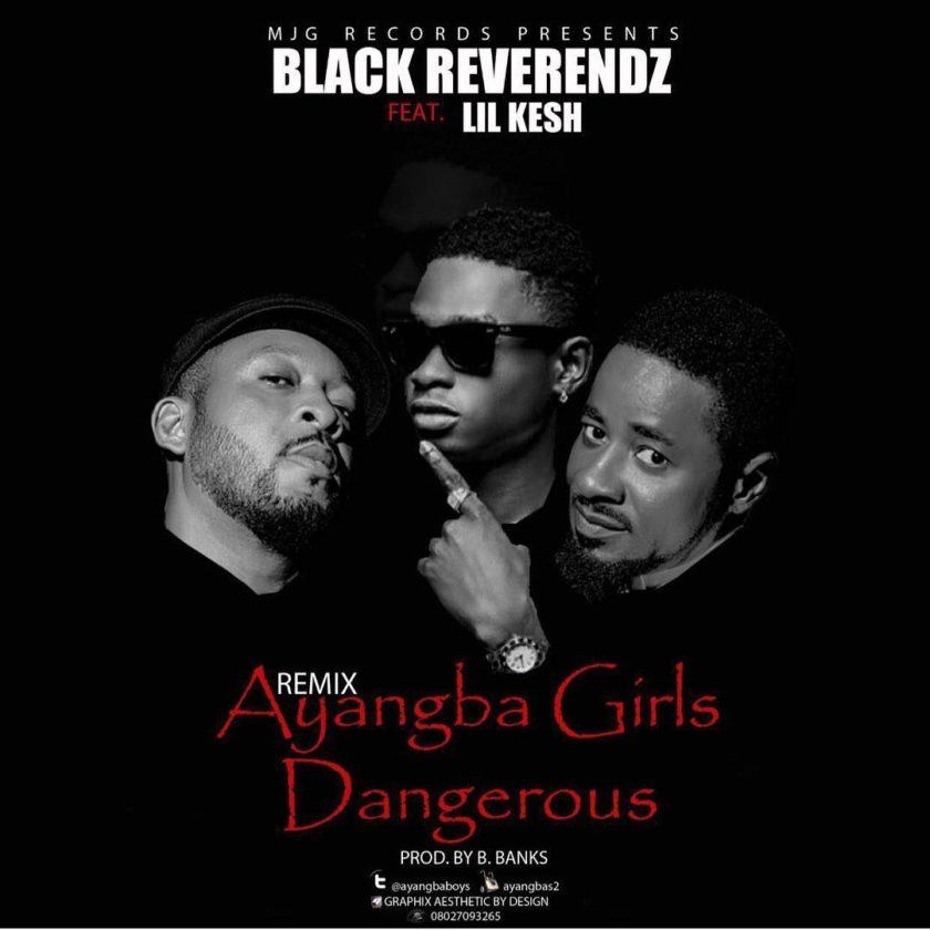 Black Reverendz - Ayangba Girls Dangerous (Remix) ft Lil Kesh [AuDio]