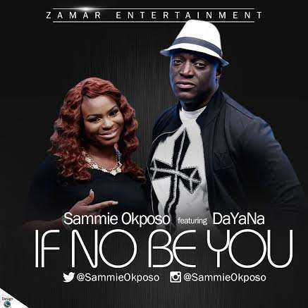 Sammie Okposo - If No Be You ft DaYaNa