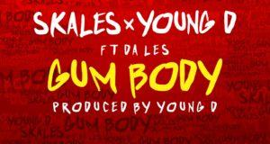 Skales & Young D - Gum Body ft Da L.E.S [AuDio + ViDeo]