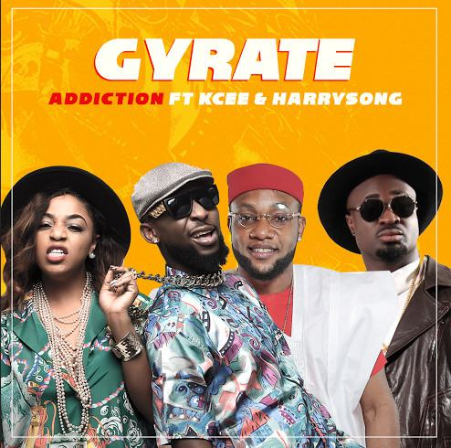 Addiction - Gyrate ft Kcee & Harrysong [AuDio]